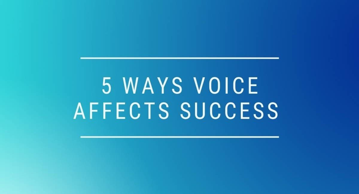 5 Ways Voice Affects Success Michael Deane